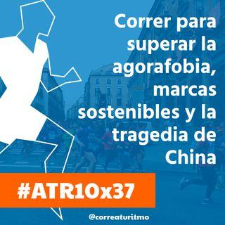 ATR 10x37 - Correr para superar la agorafobia, marcas sostenibles y la tragedia de China