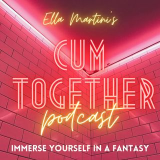 Cum Together Podcast