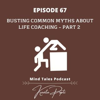 Episode 67- Busting common myths about life coaching Part 2