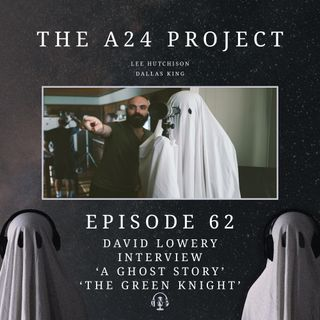 62 - David Lowery Interview 'A Ghost Story' & 'The Green Knight'