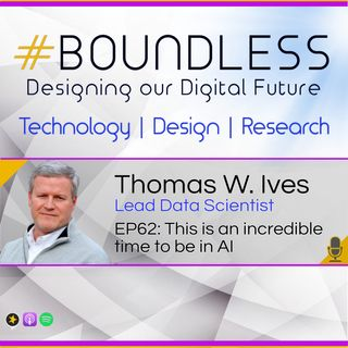 EP62: Thomas W. Ives, Lead Data Scientist: This is an incredible time to be in AI