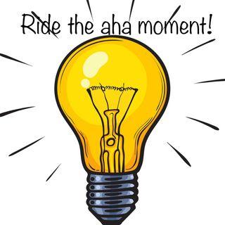 Ride the aha moment!