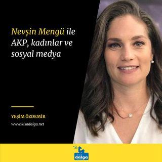 Yeşim Özdemir - Nevşin Mengü: AKP, kadınlar ve sosyal medya