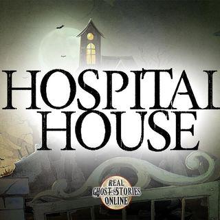 Hospital House | Haunted, Paranormal, Supernatural