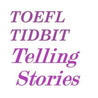 """TOEFL Tidbit """"Telling Stories"""""""