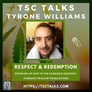 TSC Talks! Tyrone Williams; Respect & Redemption-Growing Up Fast In The Cannabis Industry