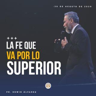 LA FE QUE VA POR LO SUPERIOR - PR. EDWIN ÁLVAREZ