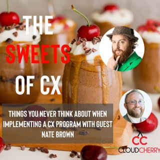 Episode 12: Nate Brown - Things You Never Think About When Implementing a CX Program