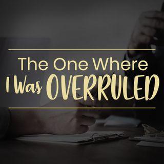 The One Where I Was Overruled