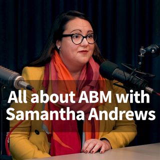 Ep 1: All about ABM with Samantha Andrews