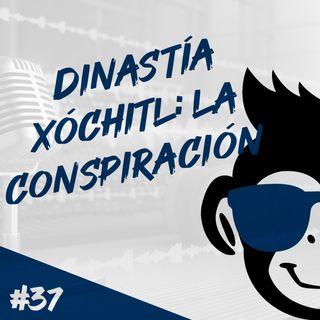 Episodio 37 - Dinastía Xóchitl: La Conspiración