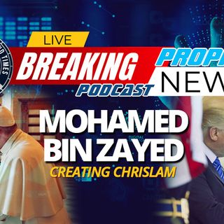 NTEB PROPHECY NEWS PODCAST: Meet Sheikh Mohamed bin Zayed, The Man Helping Pope Francis And Donald Trump To Create Global Chrislam