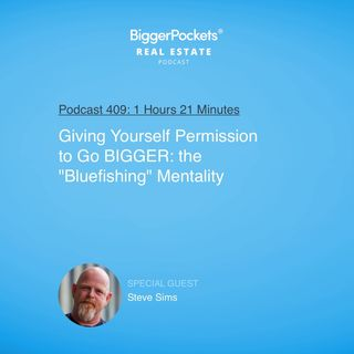 "409: Giving Yourself Permission to Go BIGGER: the ""Bluefishing"" Mentality with Steve Sims"