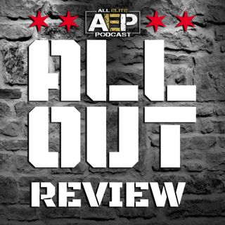 "All Elite Podcast - Episode #39 ""AEW ALL OUT REVIEW"""