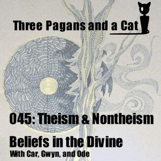Episode 045: Theism and Nontheism - Beliefs in the Divine