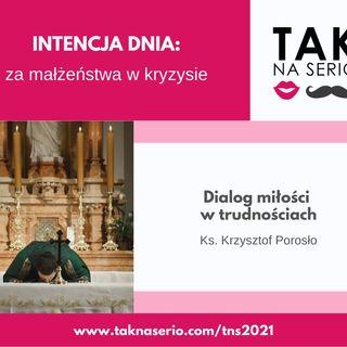 8 Tydzień Tak na Serio #6 - Dialog miłości w trudnościach - ks. Krzysztof Porosło