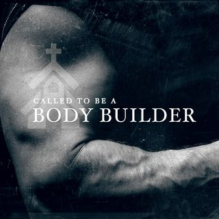 Called to be a Body Builder