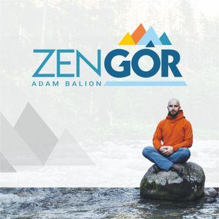 """Zen Gór: Co ma zen do gór i dlaczego nie chcę powrotu do """"normalności""""? Odc.1"""