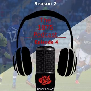 1875 Podcast - Season 2 Episode 4 - Blackburn Rovers Podcast - Lots To Be Positive About