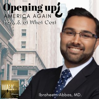Opening Up America Again - How & At What Cost?: Ibraheem Abbas, MD