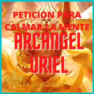 EP: 5 PETICION ARCANGEL URIEL PARA CALMAR LA MENTE