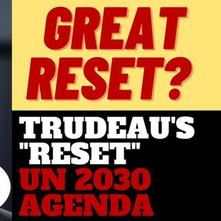 "WHAT IS TRUDEAU'S GLOBALIST RESET?  IT'S ""THE GREAT RESET"""