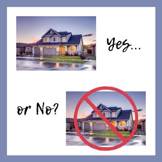 27. The Dream of Homeownership, Part 1: Ten Reasons Why You Should or Shouldn't Buy a House