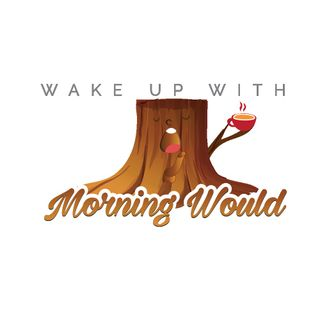 Tuesday Motivation - Wake Up With Morning Would