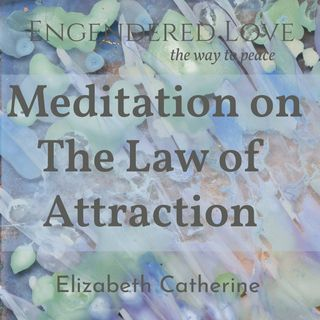 A Meditation on Law of Attraction
