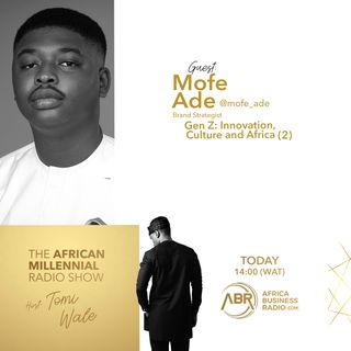 Gen Z: Innovation, Culture and Africa Part 2 - Mofe Ade