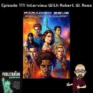 Episode 111 - Interview With Robert W. Ross Part 1