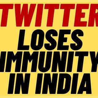 TWITTER LOSES Legal Immunity In India