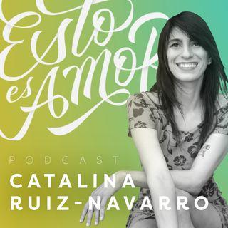 """De los malos """"amores"""" nacen los buenos amores, Catalina Ruiz-Navarro"""