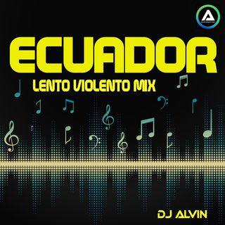 DJ Alvin - Ecuador (Lento Violento Mix)