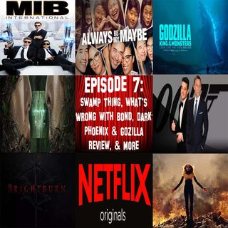 Episode 7 - Swamp Thing, What's Wrong with Bond, Dark Phoenix & Gozilla Review, & More