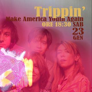 Trippin' #18- Make America Youth Again - 23/01/2021