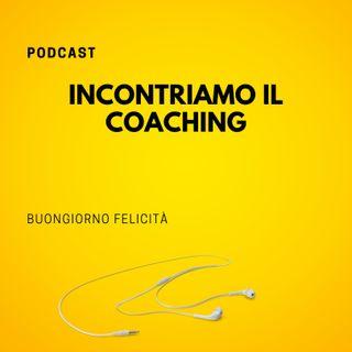 #812 - Incontriamo il coaching | Buongiorno Felicità