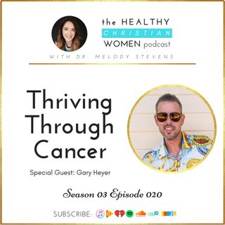 S03 E020: Thriving Through Cancer