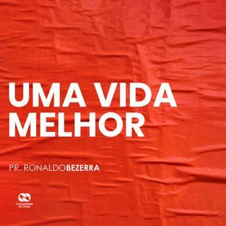 UMA VIDA MELHOR // pr. Ronaldo Bezerra
