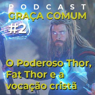 """O Poderoso Thor, """"Fat Thor"""" e a vocação cristã"""