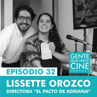 EP32: CINE Y DOCUMENTAL (LISSETTE OROZCO: EL PACTO DE ADRIANA)