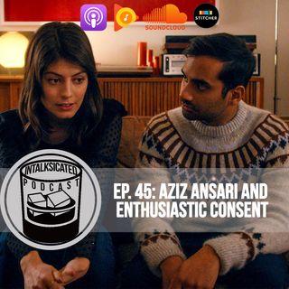 Ep. 45: Aziz Ansari and enthusiastic consent