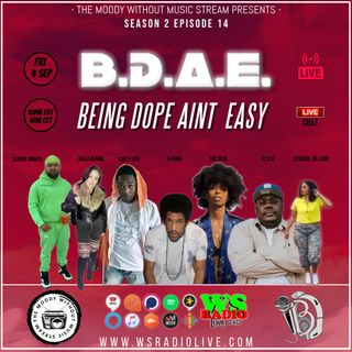S2EP14 The Moody Without Music Stream - B.D.A.E. (Being Dope Aint Easy)