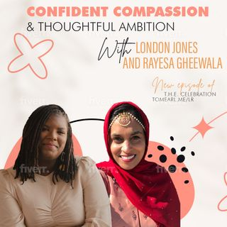 Confident Compassion & Thoughtful Ambition with London Jones and Rayesa Gheewala