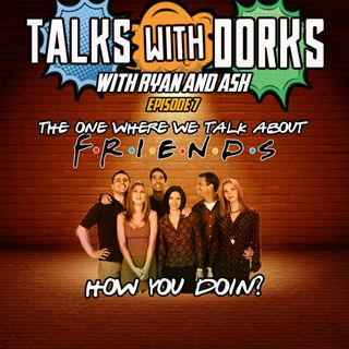 TALKS WITH DORKS EP.7 (FRIENDS)