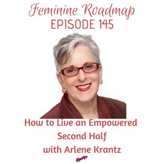 FR Ep #145 How to Live an Empowered Second Half with Arlene Krantz