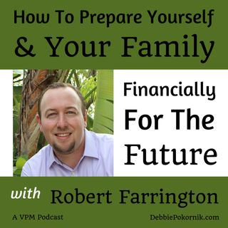 How To Prepare Yourself And Your Family Financially For The Future with Robert Farrington