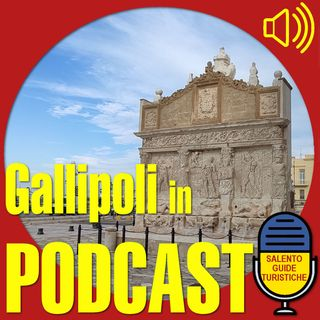 Episodio 7: Gallipoli e la sua storia