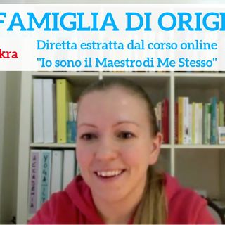 FAMIGLIA DI ORIGINE (Io sono il Maestro di Me Stesso - corso online)