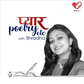 Pyaar, Poetry Etc. with Shradha